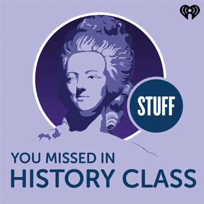 Stuff You Missed In History Class Podcast | Podcast Blog